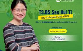 ĐIỀU TRỊ UNG THƯ VỚI TS.BS SEE HUI TI – THÁNG 08/2017